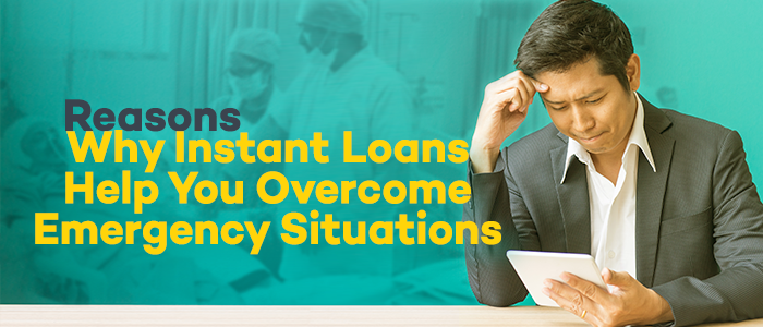 reasons why instant loans help you overcome emergency situations