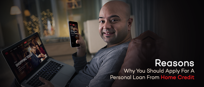 reasons why you should apply for a personal loan from Home Credit