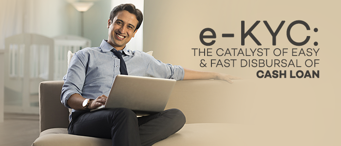 e-kyc the catalyst of easy & fast disbursal of cash loan