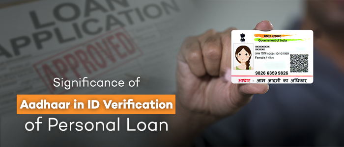 Significance of Aadhaar in ID Verification of Personal Loan