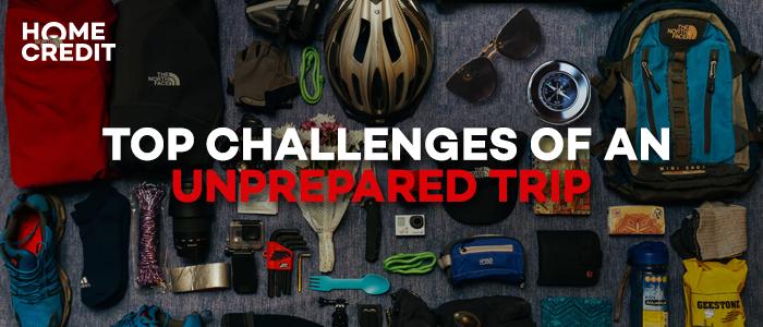 Top challenges of an Unprepared Trip