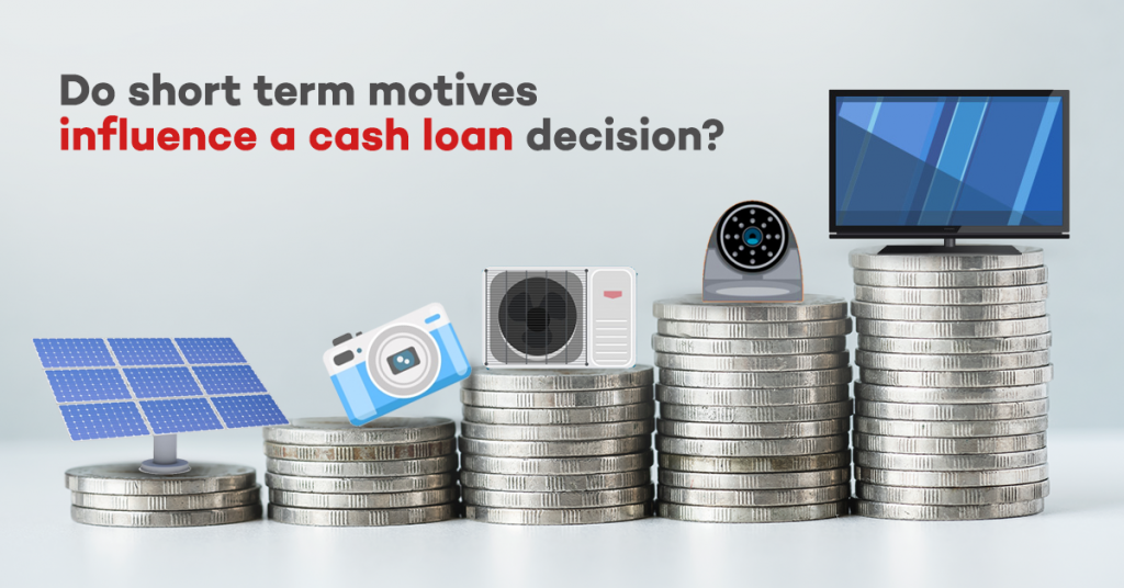 Do short term motives influence a cash loan decision?