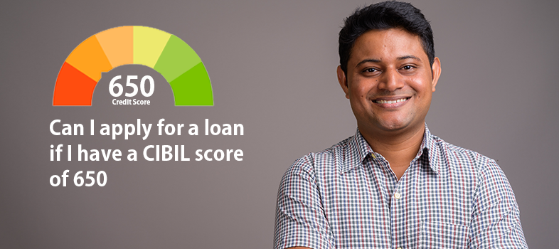 Aply For A Loan If I Have A Cibil Score Of 650 Home Credit India